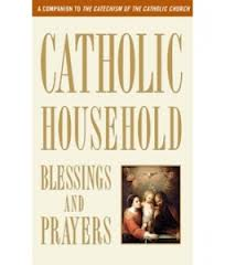 Catholic household blessing and prayers - Revised edition