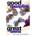 Good Discipline Great Teens by Dr Ray Guarendi