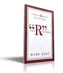 The R Father: 14 ways to respond to the Lord's prayer by Mark Hart