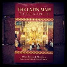 The latin mass explained foreword by Msgr R. Michael schmitz