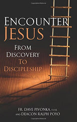Encounter Jesus: From Discovery to Discipleship by Father Dave Pivonka T.O.R. (Author), Deacon Ralph Poyo