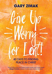 Give Up Worry For Lent! by Gary Zimak
