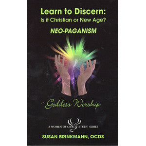 Learn to Discern: Is it Christian or new age? - NeoPaganism / Goddess Worship by Susan Brinkmann