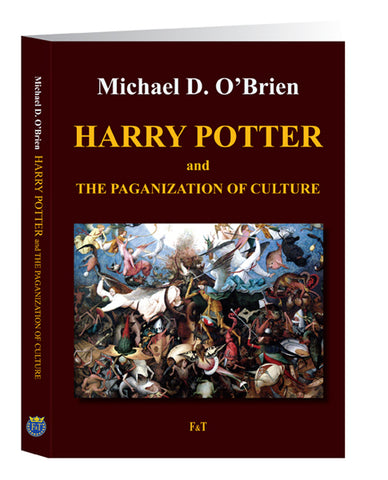 Harry Potter and the Paganization of Culture by Michael D O'Brien