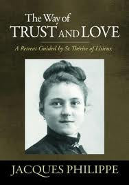 The way of Trust and Love: a retreat guided by St Therese of Lisieux by Jacques Philippe