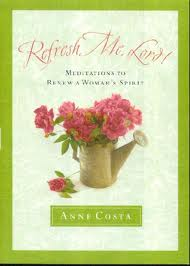 Refresh Me, Lord! Meditation to Renew a Woman's Spirit by Anne Costa