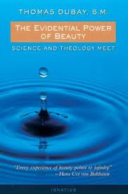 The Evidential Power of Beauty: Science and Theology Meet by Thomas Dubay