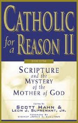 Catholic for a Reason II: Scripture and the Mystery of the Mother of God (Second Edition)