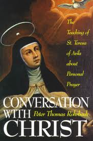 Conversation with Christ: the teaching of St Teresa of Avila about personal prayer