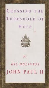 Crossing the threshold of hope by His holiness John Paul II