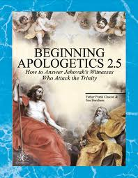 Beginning Apologetics 2.5: How to Answer Jehova's Witnesses who attack the Trinity by Father Frank Chacon and Jim Burnham