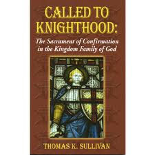 Called to Knighthood: The sacrament of confirmation in the kingdom of the Family of God by Thomas K Sullivan