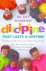 Discipline that lasts a lifetime: the best gift you can give your kids by Dr. Ray Guarendi