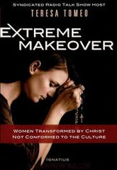 Extreme Makeover: Women transformed by Christ not confirmed to the culture by Teresa Tomeo