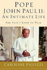 Pope John Paul II an intimate life - The Pope i knew so well