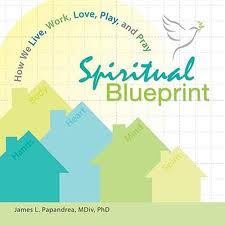 Spiritual Blueprint: how we live, work, love, play and pray by James L Papandrea