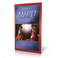 Why Mary? Her Role in God's Plan by Kenneth J Howell