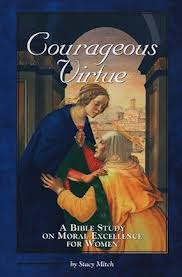 Courageous Virtue: A Bible study on moral excellence for women by Stacy Mitch