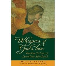 Whispers of God's Love: Touching the lives of Loved ones after death by Mitch Finley