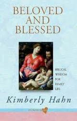 Beloved and blessed: biblical wisdom for family life by Kimberly Hahn