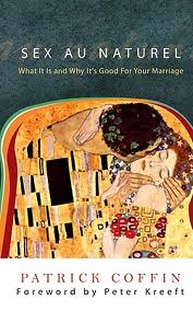 Sex au naturel: What it is and why it's good for your marriage by Patrick Coffin