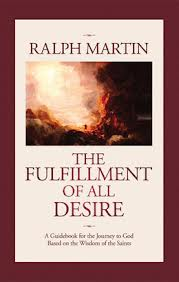 The fulfillment of all desire: A guidebook for the Journey to God based on the Wisdom of the Saint by Ralph Martin