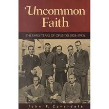 Uncommon Faith: the early years of the Opus Dei by John Coverdale