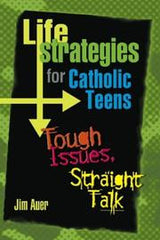 Life Strategies for Catholic Teen by Jim Auer