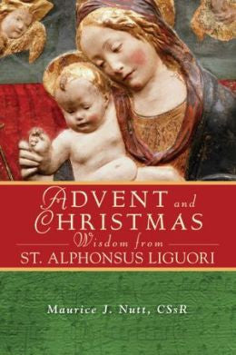 Advent and Christmas Wisdom from St Alphonsus Liguori by Maurice J Nutt CSsR