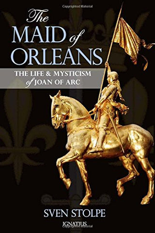 The Maid of Orleans: The Life and Mysticism of Joan of Arc by Sven Stolpe