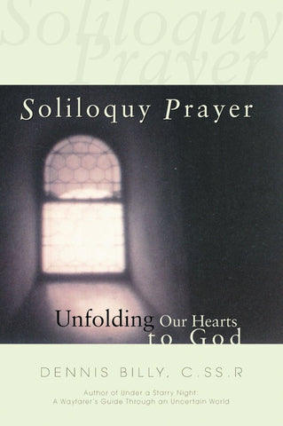 Soliloquy Prayer Unfolding Our Hearts to God by Dennis Billy