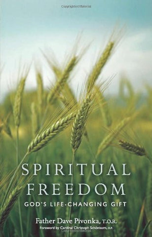 Spiritual Freedom: God's Life-Changing Gift by Father Dave Pivonka T.O.R.