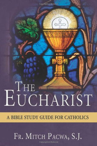 The Eucharist A Bible Study Guide for Catholics by Fr Mitch Pacwa