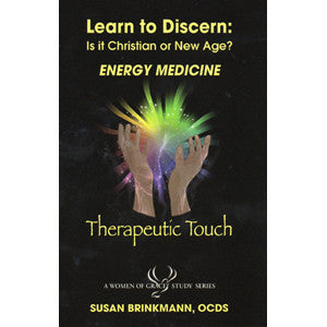 Learn to Discern: Is it Christian or new age? - Energy Medicine / Therapeutic Touch by Susan Brinkmann