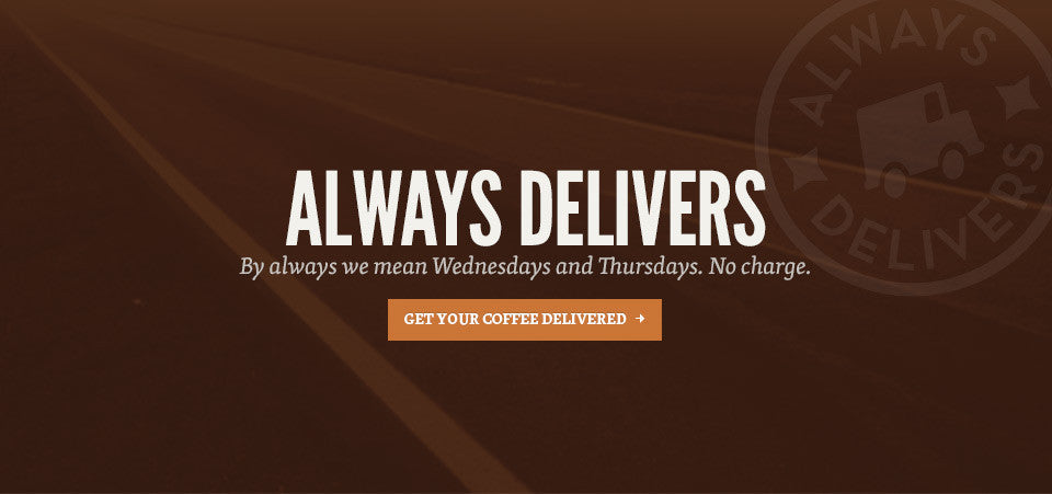 Always delivers - Calgary area coffee delivery