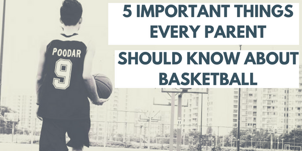 important things every parent should know about basketball