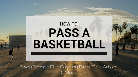how to pass a basketball plus basketball passing drills tips advice