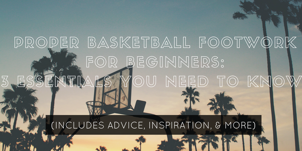 proper basketball footwork for beginners