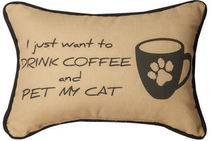 """I JUST WANT TO DRINK COFFEE & PET MY CAT"" PILLOW"