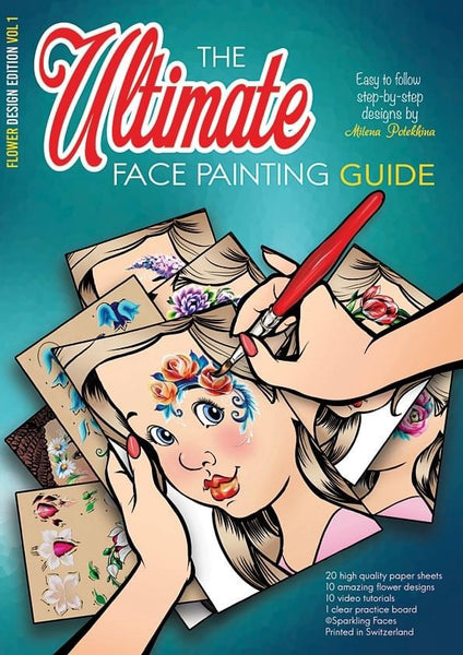 Sparkling Faces Ultimate Face Painting Guide FLOWER DESIGNS Edition VOL 1