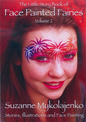 The Little Story Book of Face Painted Fairies vol 2 by Suzanne Mykolajenko