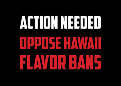 Action Needed: Oppose Hawaii Flavor Bans