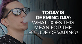 August 8, 2016 Deeming Day & The Future of Vaping