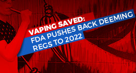 FDA Pushes Back Deeming Regulations on Vaping to 2022