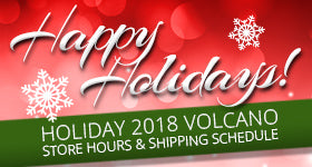 Holiday 2018 VOLCANO Store Hours & Shipping Schedule