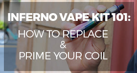 INFERNO Vape Kit 101: How to Replace & Prime Your Coil