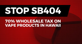 Oppose Hawaii Bill SB404--70% Wholesale Tax On Vaping