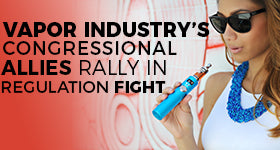 Vapor Industry's Allies Rally In FDA Regulation Fight