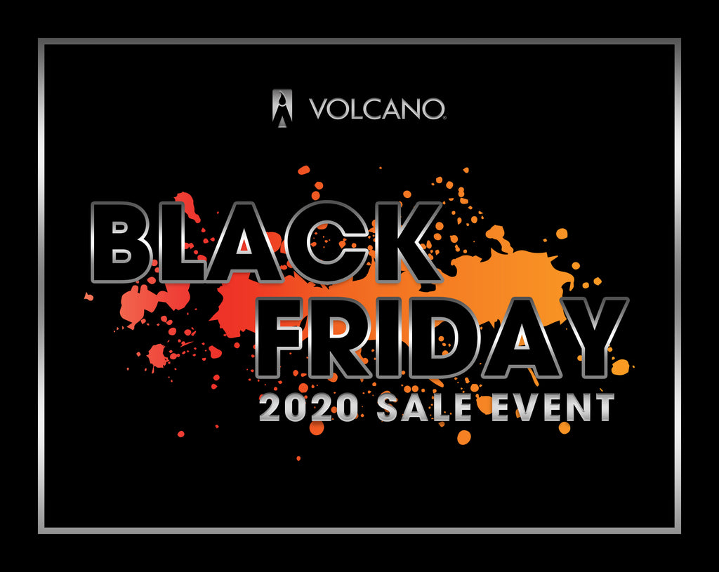 VOLCANO Black Friday 2020 Sale Event