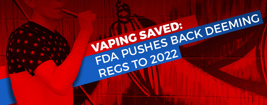 fda-pushes-back-deeming-regulations-to-2022